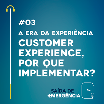 podcast saida de emergencia customer experience